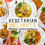 Vegetarian Delights อาหารเจชื่อดัง พร้อมเสิร์ฟ!! @Eathai, Central Embassy